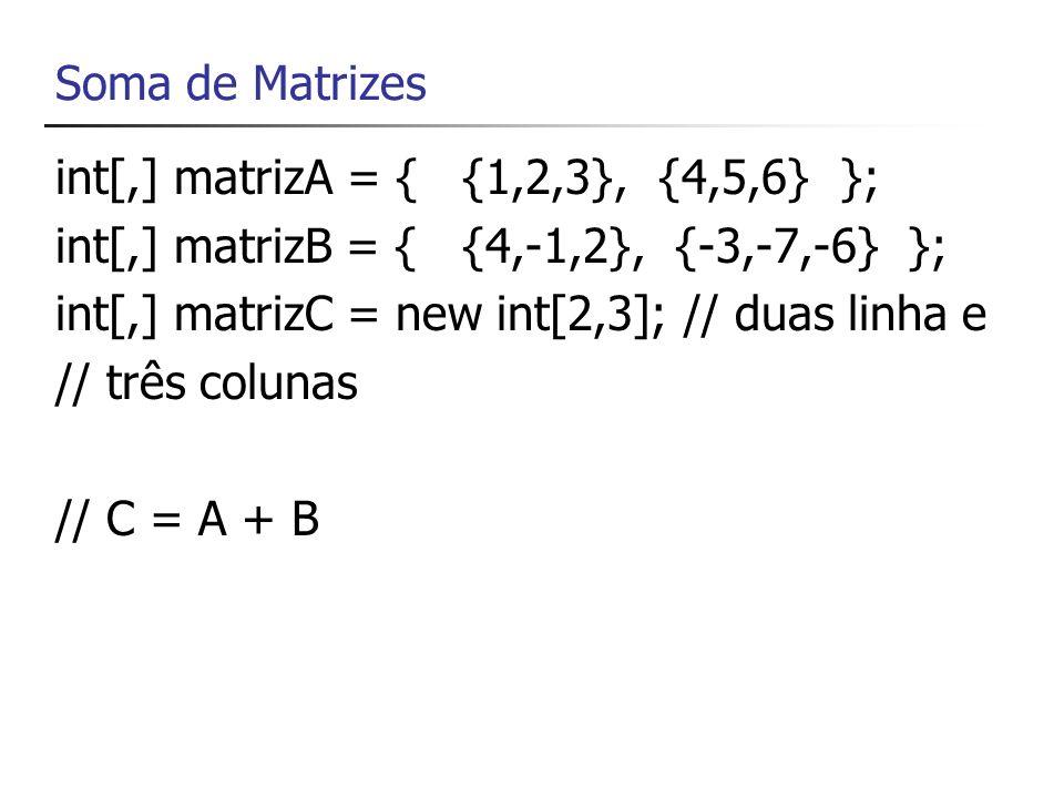 Soma de Matrizesint[,] matrizA = { {1,2,3}, {4,5,6} }; int[,] matrizB = { {4,-1,2}, {-3,-7,-6} };
